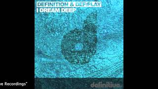 """I Dream Deep (Original Mix)"" - Definition, Def:Play, Roland Clark - Definitive Recordings"