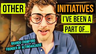 """""""BESIDES ACTING4ACAUSE I'VE BEEN A PART OF..."""" By Brando Crawford (Founder of #actingforacause )"""
