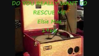 DO YOU REALLY WANT TO RESCUE ME Elsie Mae
