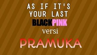 AS IF IT'S YOUR LAST (BLACKPINK) versi PRAMUKA (IZIN BERKEMAH)