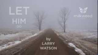 """""""Let Him Go""""  Larry Watson"""