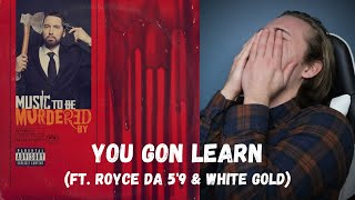 Eminem - You Gon Learn (ft. Royce da 5'9 & White Gold) // REACTION!!