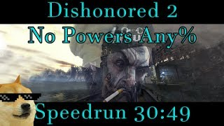 Dishonored 2 - Any% No Powers Speedrun - 30:49 PB