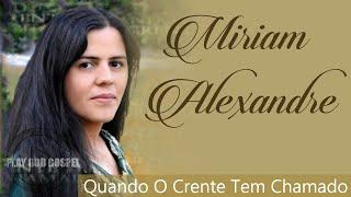 Miriam Alexandre -  Quando O Crente Tem Chamado ( CD Completo 2017 )