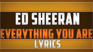 Ed Sheeran- Everything You Are Lyrics