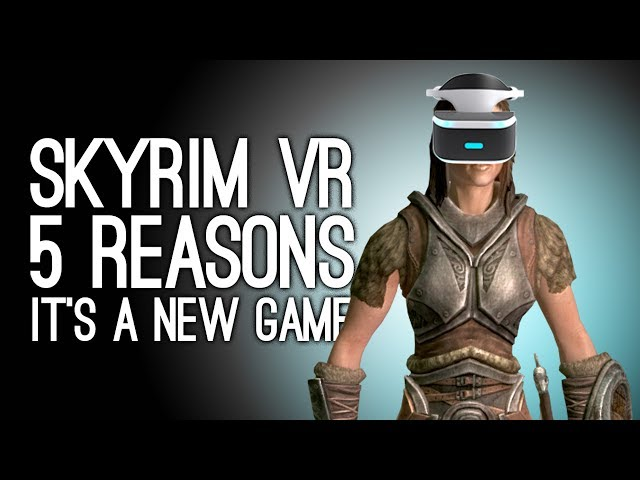 Skyrim VR: 5 Reasons It's A Whole New Game (Almost) - Skyrim in Virtual  Reality