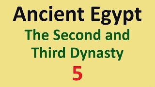 Ancient Egypt History - Second and Third Dynasty - 05
