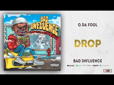 Q Da Fool - Drop (Bad Influence)