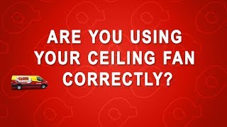 How to use your Ceiling Fan Correctly