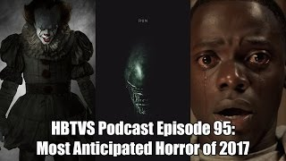 HBTVS Podcast Episode 95: Most Anticipated Horror of 2017