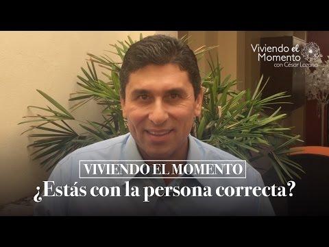 ¿Estás con la persona correcta - Viviendo el momento con César Lozano