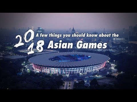Things You Should Know About The 2018 Asian Games