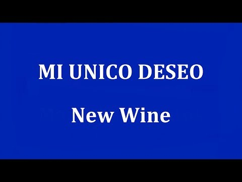 MI UNICO DESEO  -  New Wine
