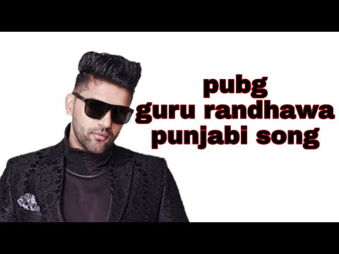 Pubg   guru randhawa   new punjabi song