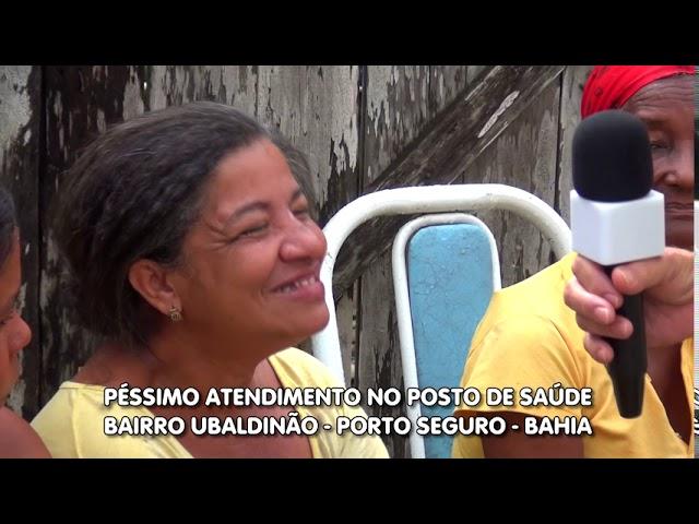 Posto de saúde não atende bem. Bairro Ubaldinão. Porto Seguro - Bahia - Cadê a prefeitura?