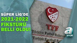 Süper Lig'de 2021-2022 Sezonunun Fikstürü Çekildi! İşte Derbi Haftaları / A Spor / 13.07.2021