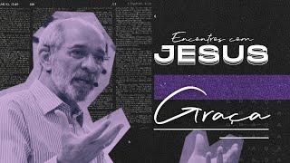 Encontros com Jesus: Graça - Wellinghton Farias