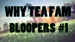 Why Tea Fam Bloopers #1