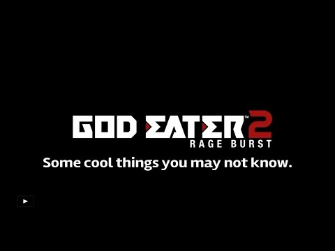 GOD EATER 2 - Some Cool Things You May Not Know
