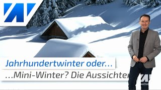Jahrhundertwinter oder Mini-Winter? Die weiteren Wetteraussichten!