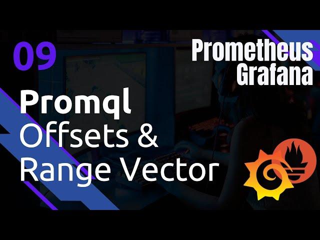 PROMETHEUS - 9. PROMQL : LE TEMPS - RANGE VECTOR ET OFFSET