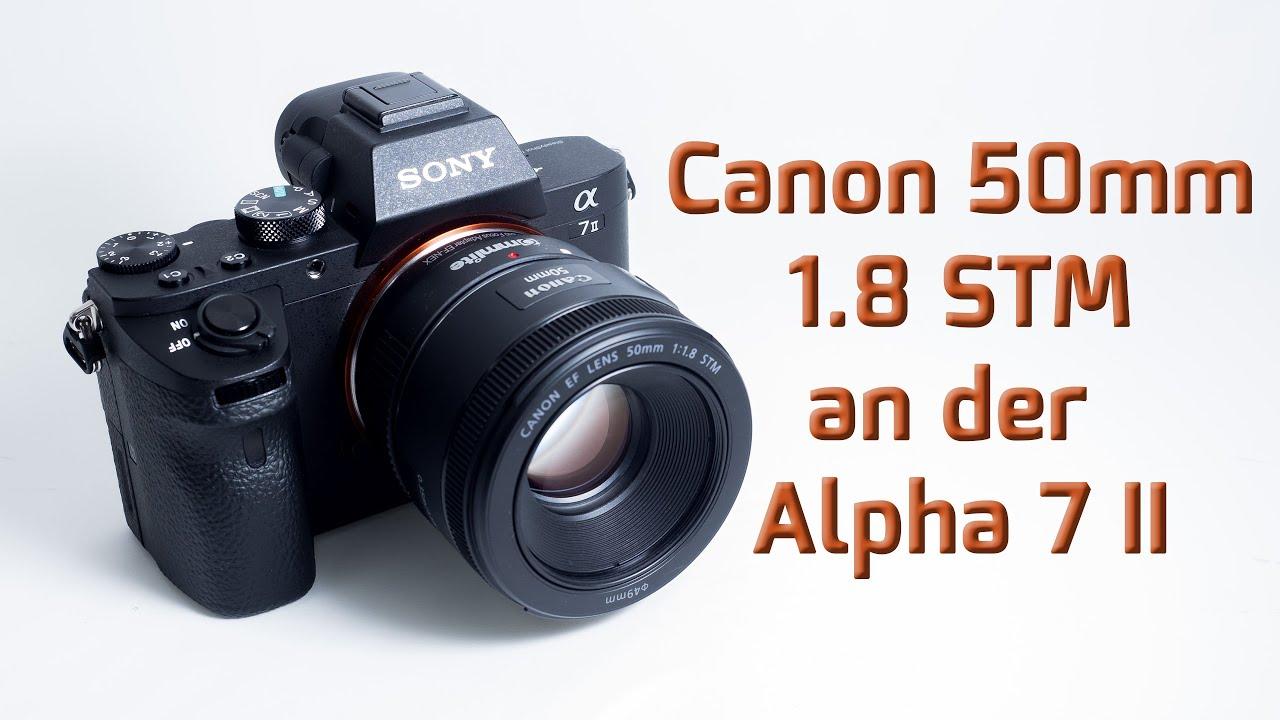 canon 50mm stm 1 8 an der sony alpha 7 ii youtube. Black Bedroom Furniture Sets. Home Design Ideas