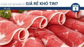 Vì sao thịt bò nhập có giá rẻ khó tin?   VTC1