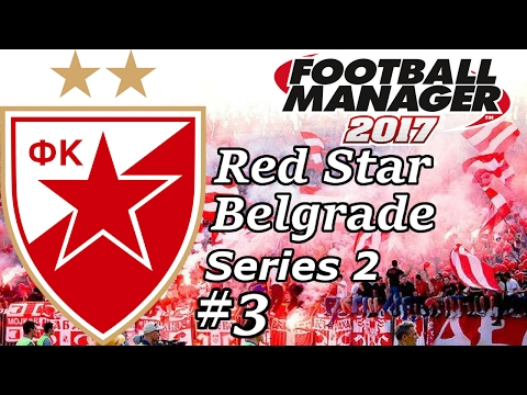 Red Star Belgrade - BASEL AND MAN CITY - Football Manager 2017 - S02 E03