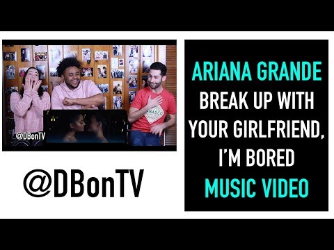 BREAK UP WITH YOUR GIRLFRIEND I&39;M BORED - ARIANA GRANDE  REACTION