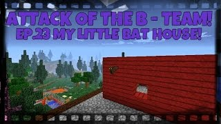 attack of the b team ep 23 my little bat house