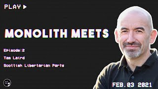 Monolith Meets Tam Laird, Leader of the Scottish Libertarians