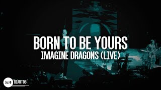 ► Imagine Dragons - Born To Be Yours (LIVE HD)