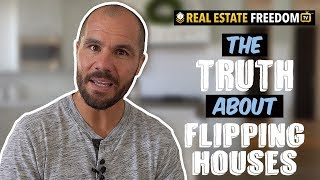 The Truth About Flipping Houses