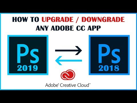 How To Upgrade Or Downgrade Any Adobe CC App (Revert Photoshop 2019 To 2018)