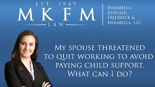 Mirabella, Kincaid, Frederick & Mirabella, LLC Video - My Spouse Threatened to Quit Working to Avoid Paying Child Support. What Can I Do?