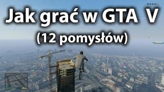 Jak grać w GTA V - 12 pomysłów