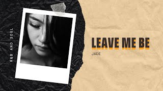 Leave Me Be - Jade | Mood Melody