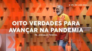 8 Verdades para avançar na pandemia | Pastor Jeremias Pereira