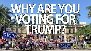 WHY ARE YOU VOTING FOR TRUMP?