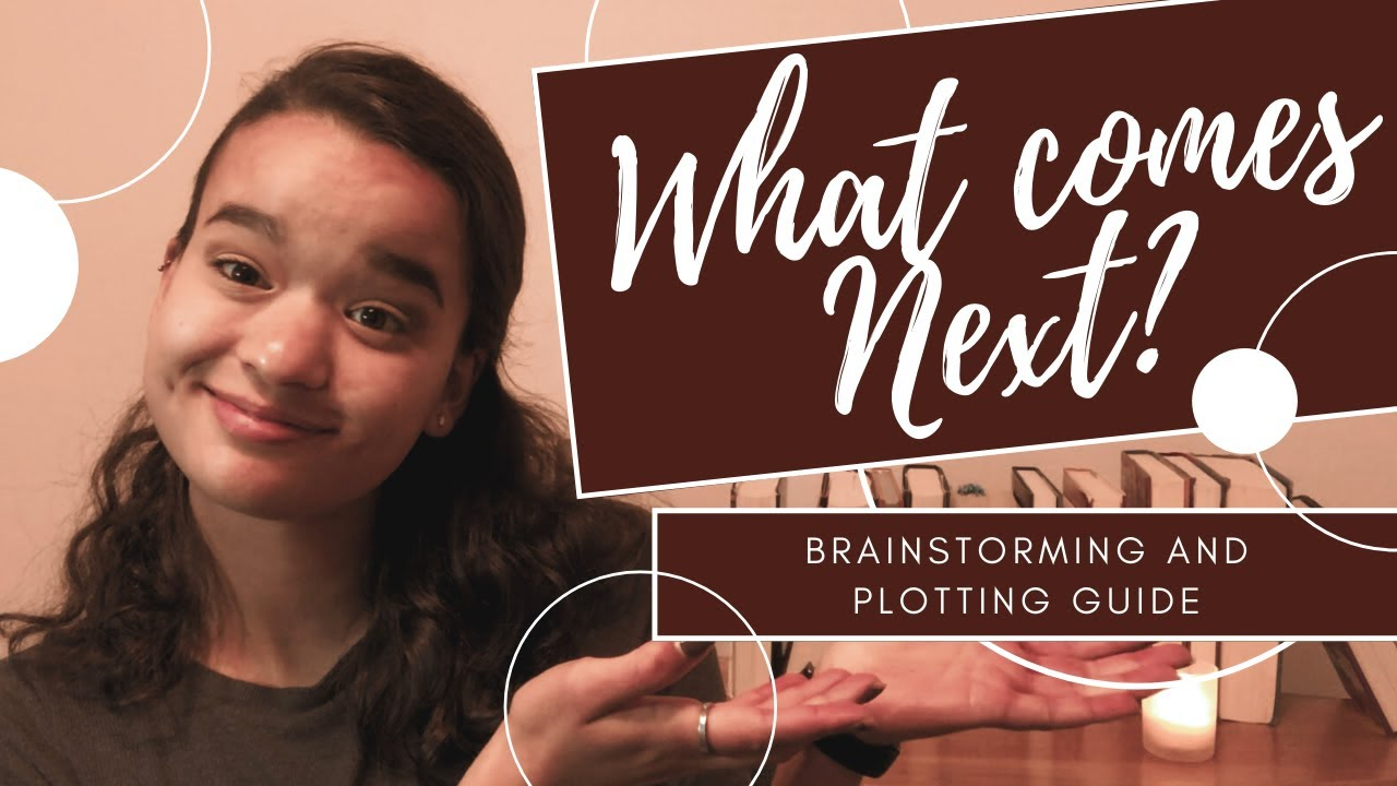 What Comes Next? Brainstorming and Plotting Guide for Writing Your Novel
