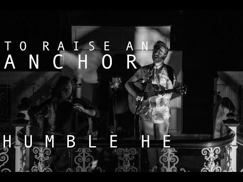 Humble He - To Raise An Anchor [Live at Bishop Street Church]