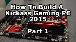 How To Build A Kickass Gaming Pc 2015 - Part 1