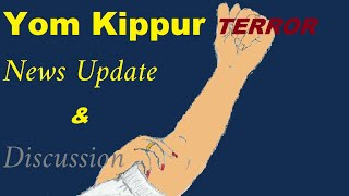 Yom Kippur Terror - News Update And Discussion