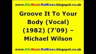 Groove It To Your Body (Vocal) - Michael Wilson