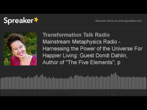 Mainstream Metaphysics Radio - Harnessing the Power of the Universe For Happier Living: Guest Dondi