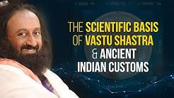 Scientific Basis Of Vastu Shastra  & Ancient Indian Customs | A Talk By Gurudev Sri Sri Ravi Shankar