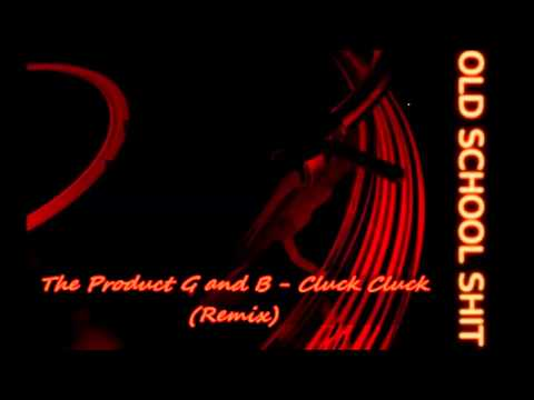 The Product G and B - Cluck Cluck (Remix)