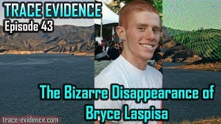 Trace Evidence - 043 - The Bizarre Disappearance of Bryce Laspisa