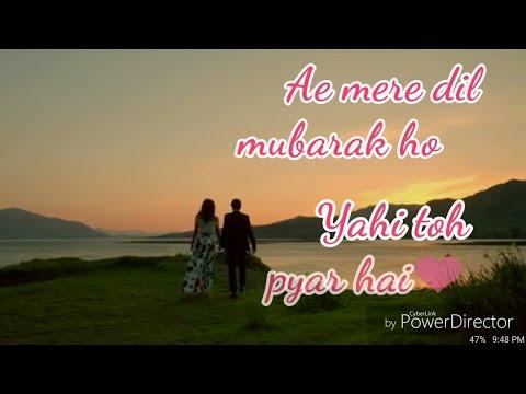 Ae Mere Dil Mubarak Ho Yahi Toh Pyar Hai (Lyrical Video)   Heart Touching Voice   Next Arijit Singh 