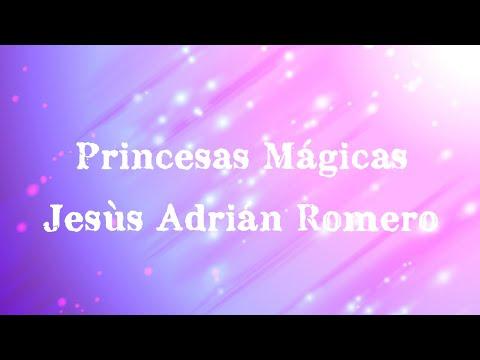 Princesas Mágicas - Jesùs Adrián Romero ( Letras )